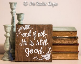 And If Not He Is Still Good Scripture Wood Sign, Bible Verse Wall Art