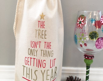 The Tree Isn't the Only Thing Getting Lit This Year bag, Christmas Wine bag, Holiday Wine Bag, Christmas Gift, Wine bag, Hostess gift, Wine