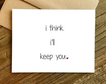 Funny Love Card - Anniversary Card - Love Card - I Think I'll Keep You.