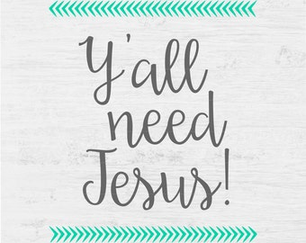Y'all Need Jesus Southern South Western Church Christian Funny Sarcasm Digital File Instant Download Svg png jpeg dxf eps