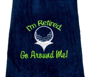 golf towel, personalize golf, I'm Retired Go, Around Me, golf gift, golfer gift, funny golf towel, personalize golf, retirement gift, custom