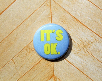 It's OK- One Inch Pinback Button Magnet