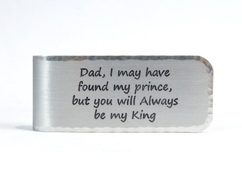 Father of the Bride Gift / Father's Day Gift / Dad Gift ~ Dad, I may have found my prince, but you will Always be my King - Money Clip