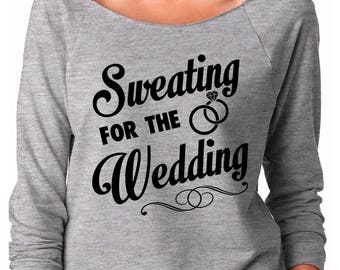 Sweating for the Wedding Sweatshirt - Sweating for Wedding-Gift for Bride-Wedding Workout-Gift for Bride to Be-Wedding Fitness-Mrs Shirt-