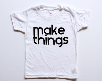 MAKE THINGS, clothing, tops, kids, toddler, boys, girls, t-shirt, handprinted, create, makers, unique gifts for kids, black and white,  make