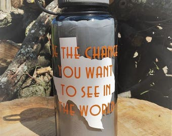 Be the change you want to see in the world. Texas Strong Water Bottle