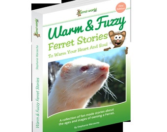 Warm And Fuzzy: Ferret Stories To Warm Your Heart And Soul
