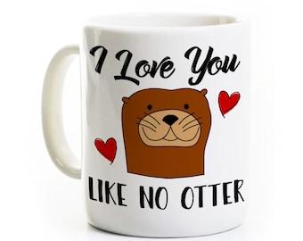 Otter Coffee Mug - I Love You Like No Otter - Valentines Day Gift - Personalized - Gift for Wife Husband Girlfriend Boyfriend