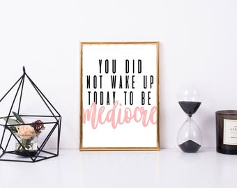 You Did Not Wake Up To Be Mediocre  Printable, Art Print, 8x10, Great Gift, Digital  Decor, Inspirational Printable Quote, Home  Art
