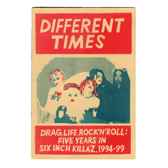 Different Times - Life, Drag, Rock'n'roll - 5 Years In Six Inch Killaz 1994-99