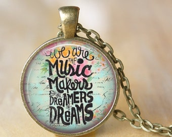 We are the Music Makers and the Dreamers of Dreams Pendant, Necklace or Key Chain - Quote Pendant, Music Teacher, Musician, Music