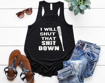 I Will Shut That Sh*t Down Walking Dead Negan Lucille baseball bat Novelty Womens T-shirt Tee Tank Summer Gift