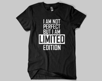I Am Not Perfect But I Am Limited Edition T-SHIRT / Premium Quality  / Fast Delivery to the Usa , Canada , Australia & Europe !