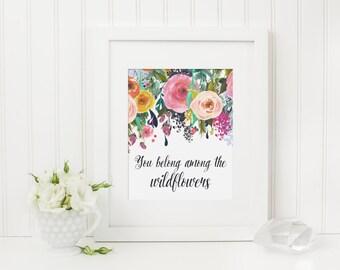 You Belong Among the Wildflowers Nursery Art Print - Flower Art Quote, Floral Art - Printable Art Print, Digital Art, Instant Download