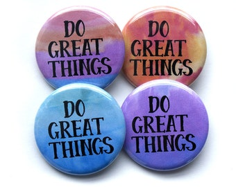 Do Great Things Buttons – Do Great Things Pins – 1.25 inch Button – Motivational – Inspirational – Party Favors – Pins for Jackets