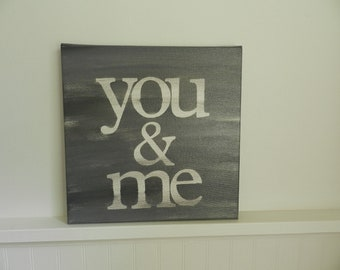 you and me - 10x10 hand painted canvas sign - medium grey and white - typography - word art - gift for loved one