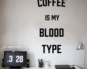 Coffee Is My Blood Type Wall Decal Quote - Funny Quote Coffee Wall Decor - WAL-2354