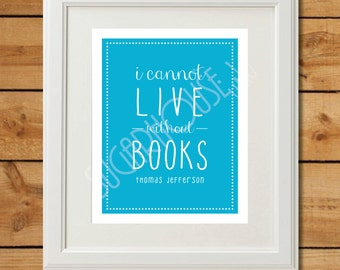 Home Library Print - I Cannot Live Without Books - Book Quote Printable Art - Instant Download - Turquoise - Bookworm Gift