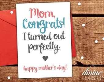 Mom Congrats! I turned out perfectly! - Funny Mother's Day Card - Funny Mom Card - Mothers Day Gift- Funny Mother's Day