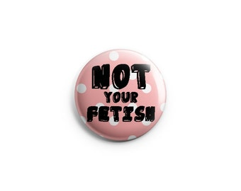 Body Positive -  Disability Rights - Pinback Button, Magnet, or Flair - Feminist Button, Feminist Badge, Feminist Pin - Not Your Fetish