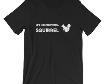 Life Is Better With A Squirrel T-shirt Animal Lover Tee