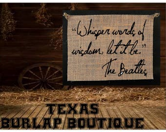 Whisper words of wisdom, let it be The Beatles Burlap Country Music Vintage Shabby Chic Wedding Wood Sign