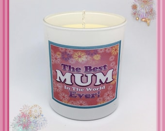 Best MUM in the World Ever Scented Soy Candle