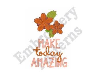 Make Today Amazing - Machine Embroidery Design