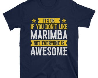 It's Ok If You Don't Like Marimba T-Shirt, Awesome Marimbist Gift, Marimba Lover Tee, Marimba TShirt for Men and Women