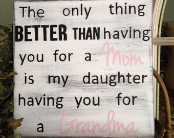 The only thing better than having you for a Mom sign, Mother Sign, Grandma Sign, Mother's Day Sign