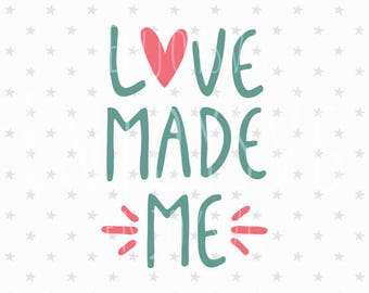 Love made me svg Love made me svg File New Baby svg Baby Svg File New born SVG Baby Shower svg Silhouette Heart SVG Baby Love made me svg