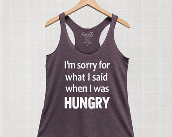 I'm sorry for what I said when I was hungry Tank Top, Women's Tank Top, Workout Top, Gym Shirt, Women Graphic Tee, Funny Tank Top, Food Tank