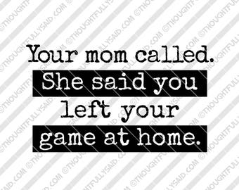 Your Mom Called SVG, PNG, dxf, eps cut files, Silhouette, Cricut, game, football, baseball, soccer, basketball, high school, college, club