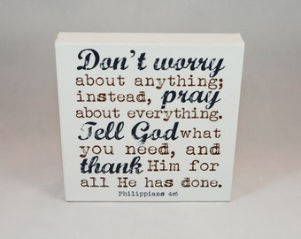 Don't worry about anything...  Philippians 4:6  8x8 Canvas