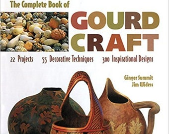 Gourd Book -The Complete Book of Gourd Craft - 22 Projects - 55 Decorative Techniques - 300 Inspirational Designs by Ginger Summit Book
