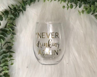 Never Drinking Again Wine Glass - Birthday Gift - Personalized Gift - Funny Gift - Gift for Her - Wine Lover - Drinkware - Special Occasion