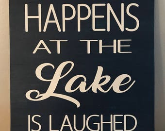 What Happens At The Lake Is Laughed About All Year. 14 x 18. Free Shipping.