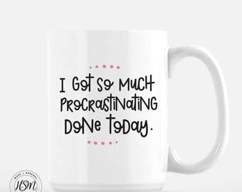 I Got So Much Procrastinating Done Today, Coffee Mug, Funny Coffee Mug, Cool Coffee Mugs, Gift for Her, Gift for Him, Tea Cup, Tea Mug