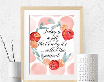Today is a gift; that's why it's called the present, wall art, printable lettered print, law of attraction, manifesting, painted flowers