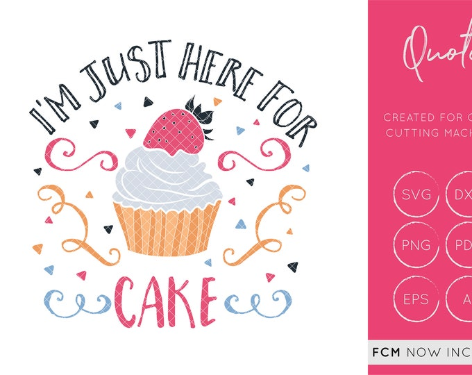I'm Just here for the cake svg cut file