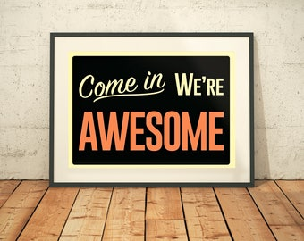 Come In, We're Awesome (Shop Sign // Home Decor // Vintage Store Sign // Vintage Advertising // Wall Decor // Art // Dorm Room Ideas)