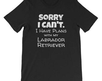 Funny Excuses Shirt / Labrador Retriever Shirt / Labrador Retriever TShirt / Sorry I Can't I Have Plans with my Labrador Retriever / Lab Dog