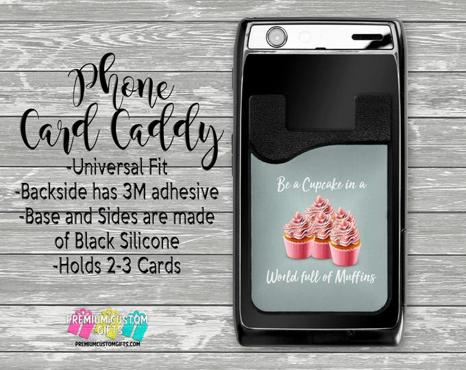 Be a Cupcake in a World full of Muffins Phone Card Caddy - Credit Card Holder - Phone Accessories - Gifts For Her - Phone Card Wallet