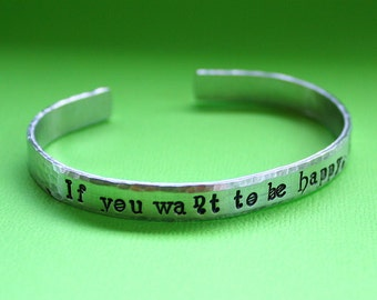 If You Want To Be Happy Be - Hand Stamped Cuff Bracelet - Message Jewelry