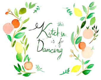 This Kitchen is for Dancing - Watercolor Quote - 8x10 Print  - Illustration - Mother's Day Gift - Fruit - Citrus - Cook
