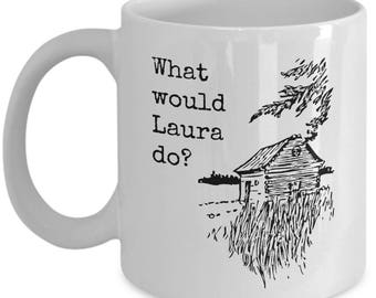 Little House on the Prairie inspired coffee mug - What would Laura do?