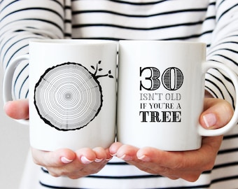 30th Birthday Gift, Coffee Mug, 30 Year Old Birthday, Milestone Birthday Party Gift, Tree Rings, Tea Mug, 30 Isn't Old If You're A Tree