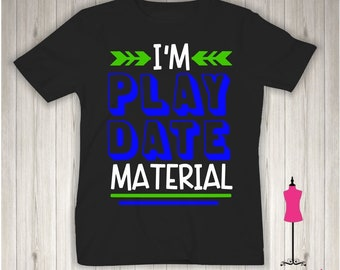 I'm Play Date Material - Infant/Toddler/Youth Shirt