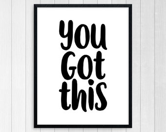 PRINTABLE ART, You Got This, Inspirational Quote, Black and White, Wall Art, Typography Art, Motivational Poster, Inspirational Poster