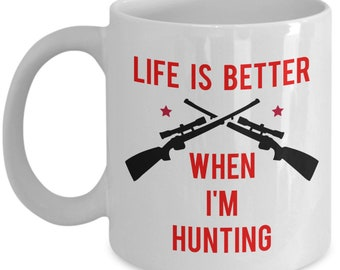 Life Is Better When I'm Hunting Coffee Mug - Funny Tea Hot Cocoa Cup - Novelty Birthday Christmas Anniversary Gag Gifts Idea